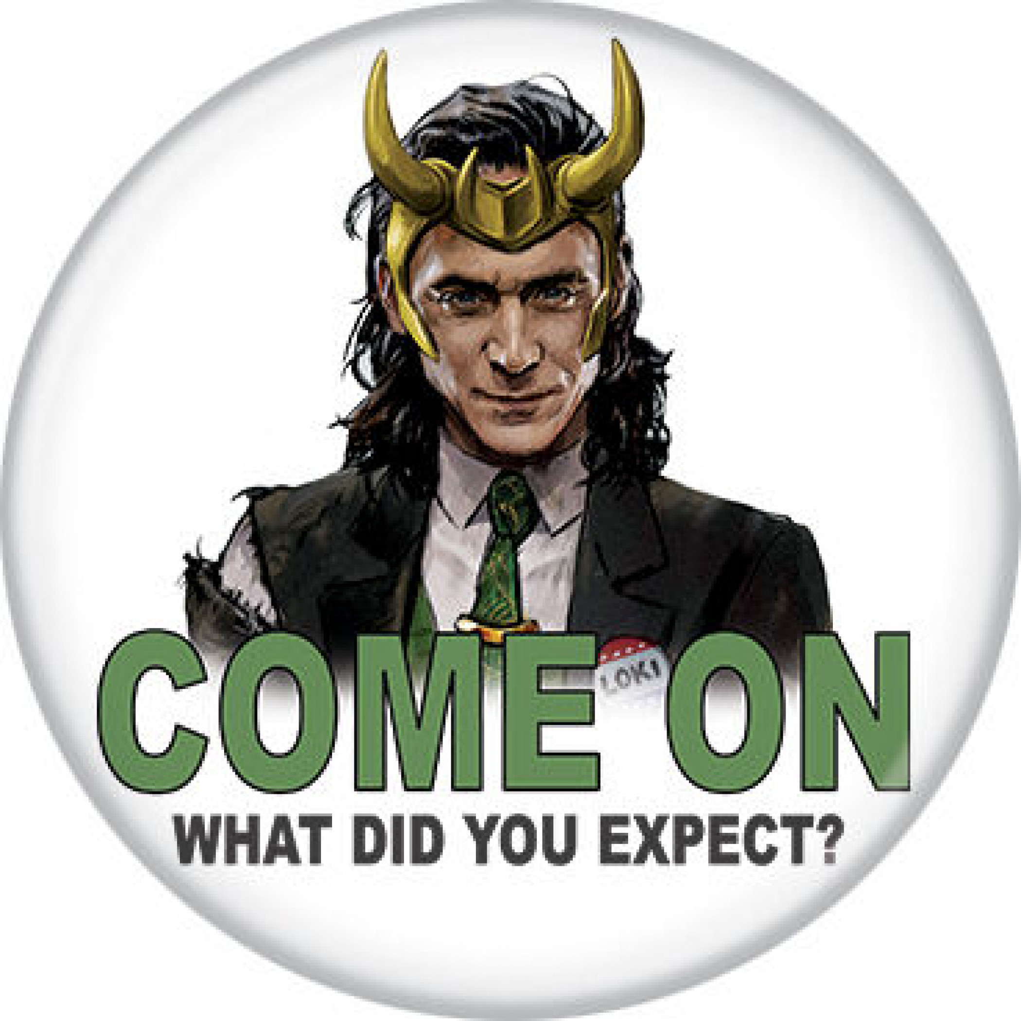 Marvel Studios Loki Series Come On What Did You Expect? Button
