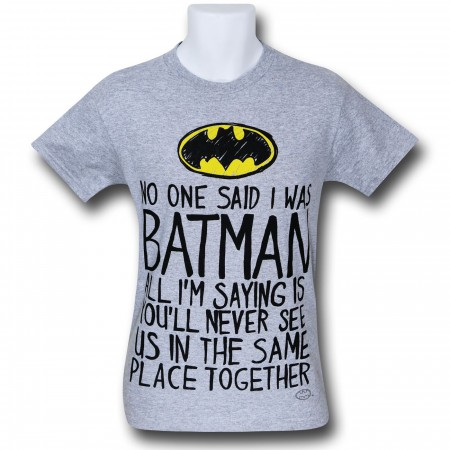 Batman No One Said I Was Batman T-Shirt