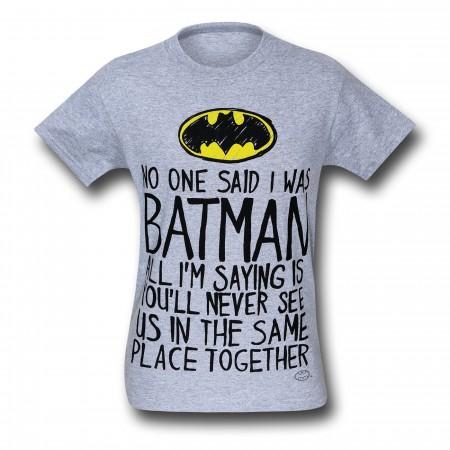 Batman No One Said I Was Batman T-Shirt