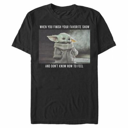 The Mandalorian When You Finish Your Favorite Show Grogu T-Shirt