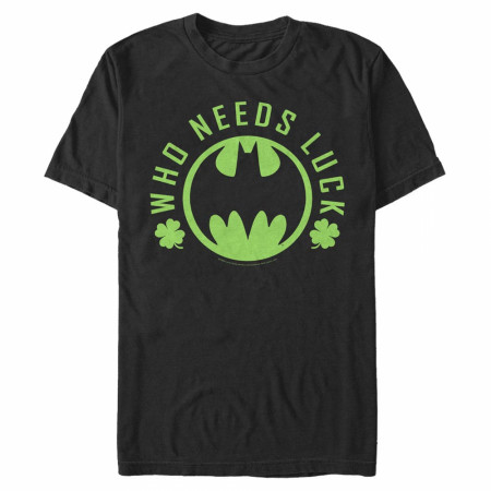 Batman Who Needs Luck St. Patrick's Day T-Shirt