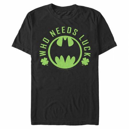 Batman Who Needs Luck St. Patrick's Day T-Shirt