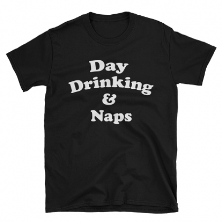 Day Drinking and Naps Tshirt