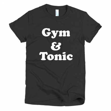 Gym and Tonic Womens Tshirt